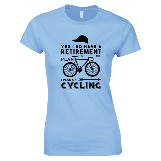 Yes I Do Have A Retirement Plan...Ladies T Shirt