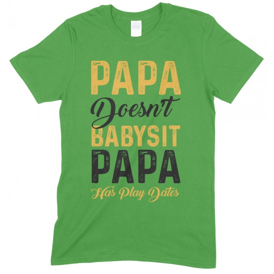 Papa Doesn't Babysit Papa Has Play Date- Printed T Shirt