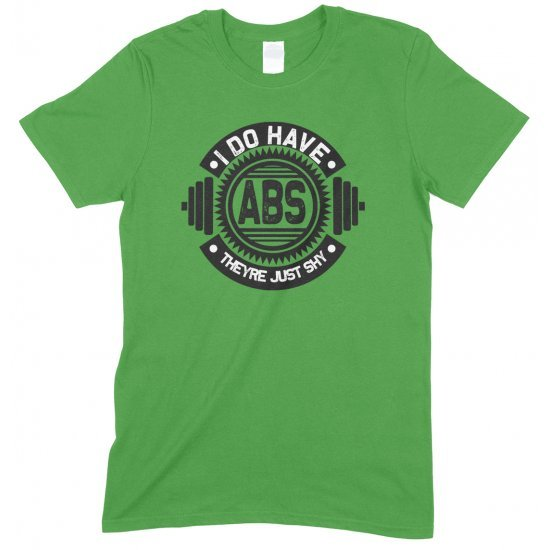 I Do Have ABS They're Just Shy- Gym Unisex T Shirt