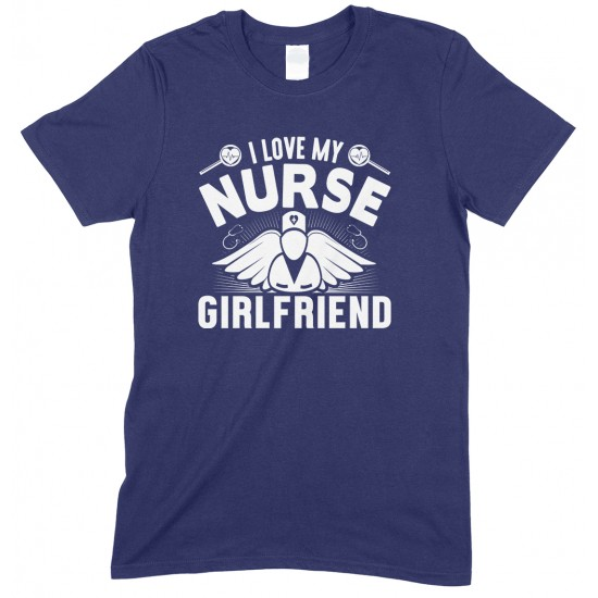 I Love My Nurse Girlfriend -Unisex T Shirt