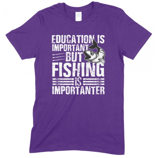 Education is Important But Fishing is Importanter- Unisex T Shirt