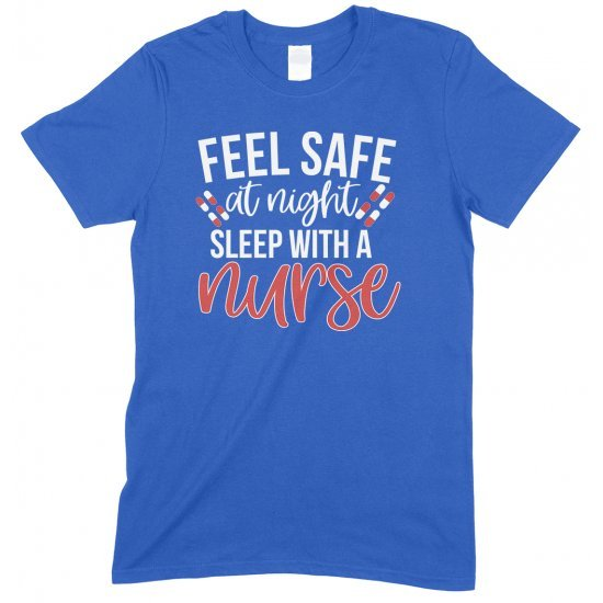 Feel Safe At Night Sleep With A Nurse-Unisex T Shirt