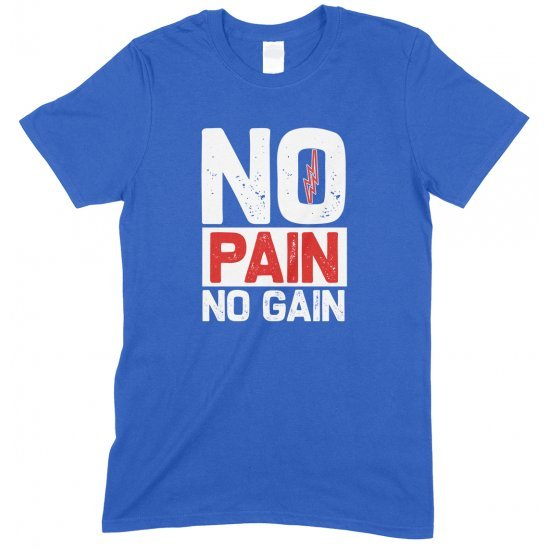 No Pain No Gain- Unisex Gym T Shirt