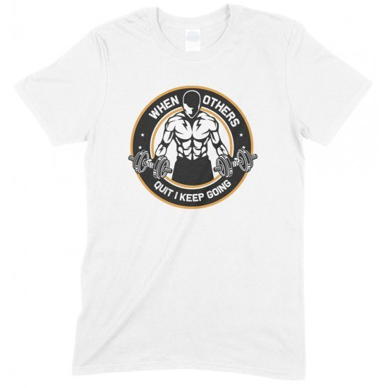 When Others QuitI Keep Going Gym-Unisex Gym T Shirt