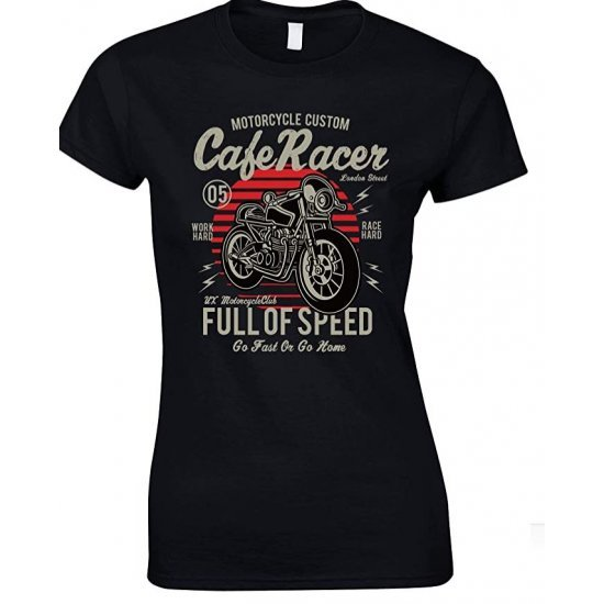 Motorcycle Custom Cafe Racer Full of Speed Go Fast Or Go Home- Ladies T Shirt