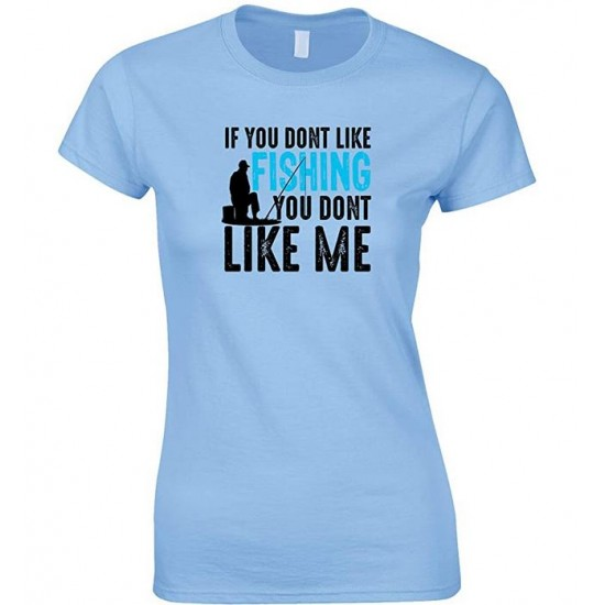 If You Don't Like Fishing You Don't Like Me-Ladies Style T Shirt