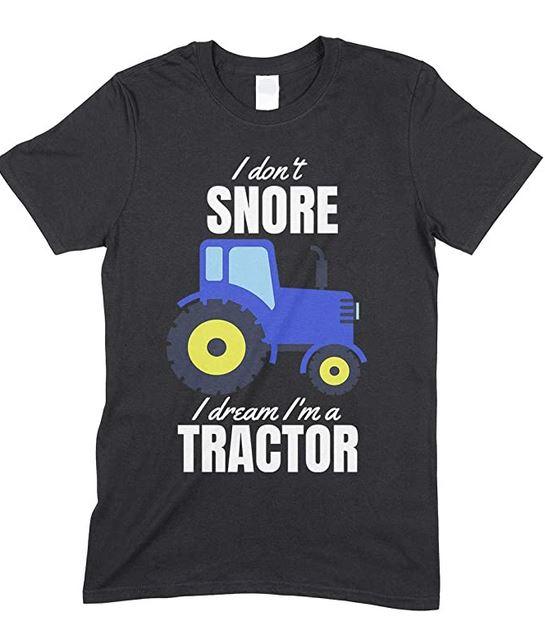 I Don't Snore I Dream I'm A Blue Tractor Funny Novelty Men's T Shirt