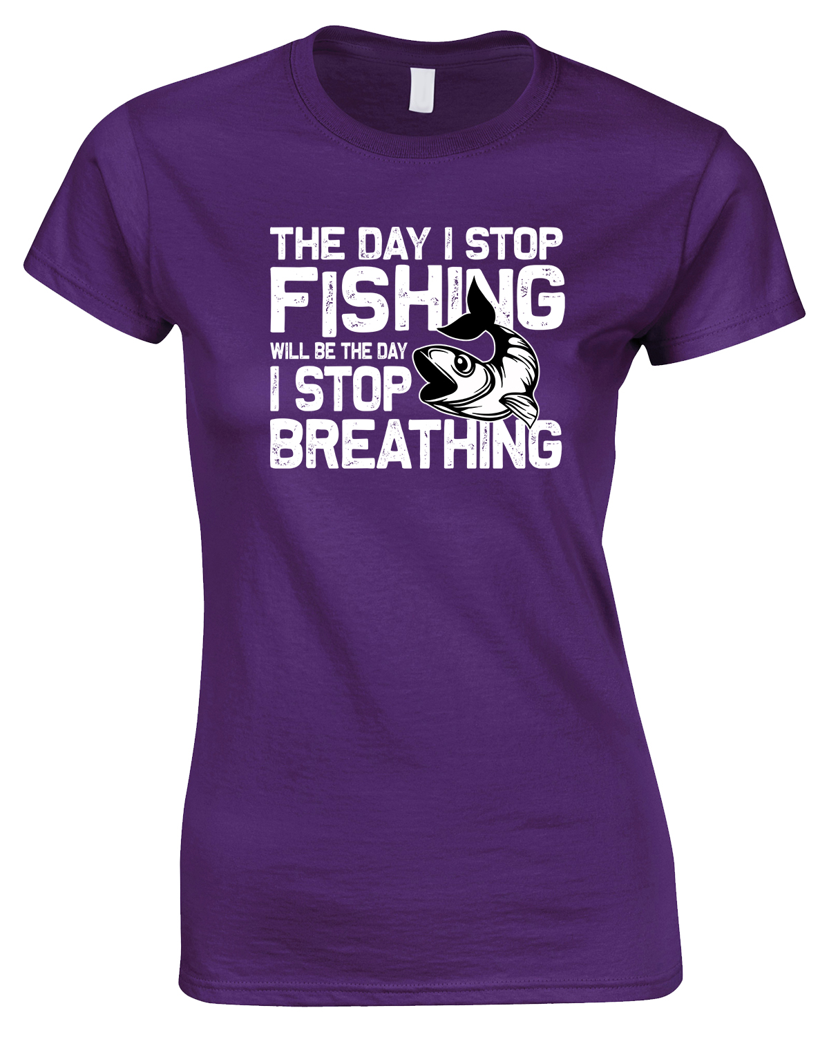 The Day I Stop Fishing Will Be The Day I Stop Breathing - Ladies Style T Shirt