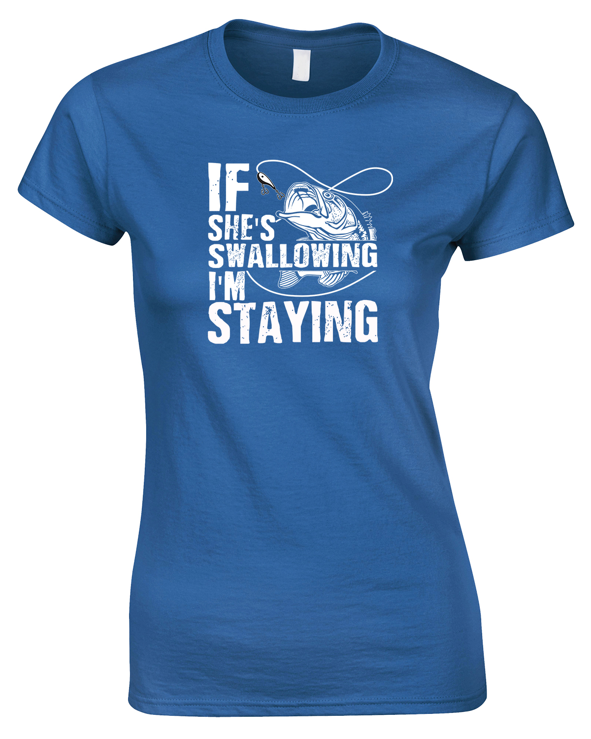 If She's Swallowing I'm Staying-Ladies Fishing T Shirt