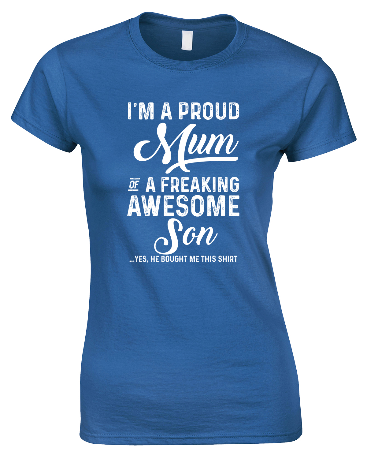 I'm A Proud Mum of A Freaking Awesome Son Yes...-Ladies T Shirt