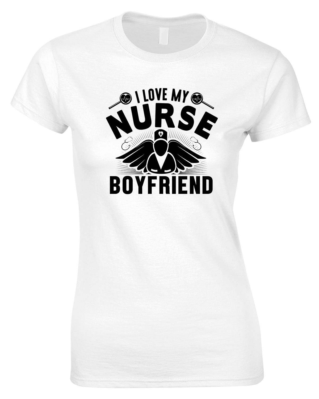 I Love My Nurse Boyfriend - Ladies style T Shirt