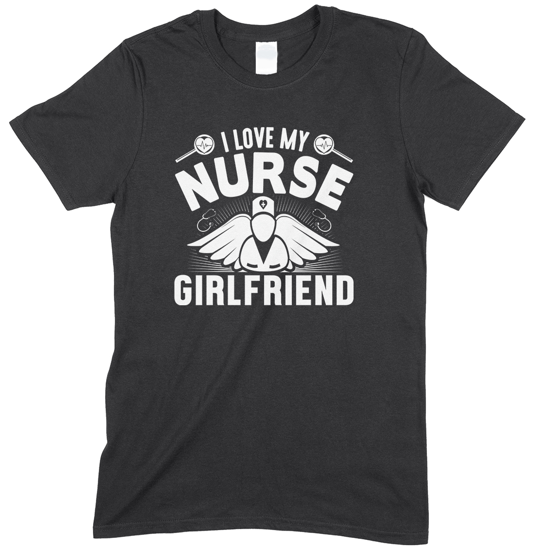 I Love My Nurse Girlfriend -Unisex T Shirt