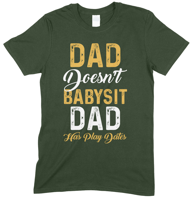 Dad Doesn't Babysit- Dad Has Play Dates Printed Men's T Shirt
