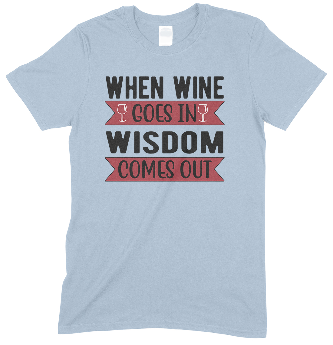 When Wine Goes in-Wisdom Comes Out-Unisex T Shirt