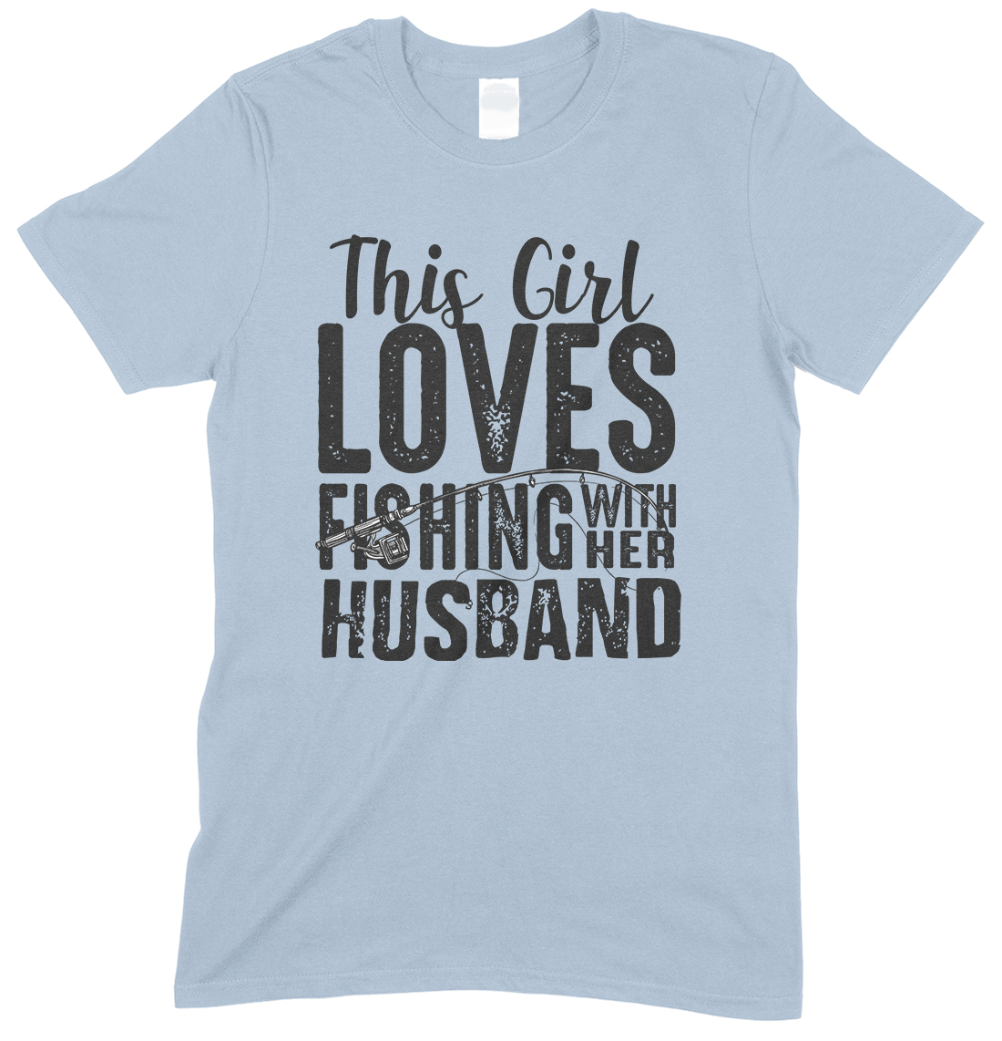 This Girl Loves Fishing with Her Husband - Unisex T Shirt