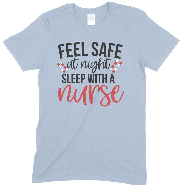Feel Safe At Night Sleep With A Nurse-Unisex T Shirt