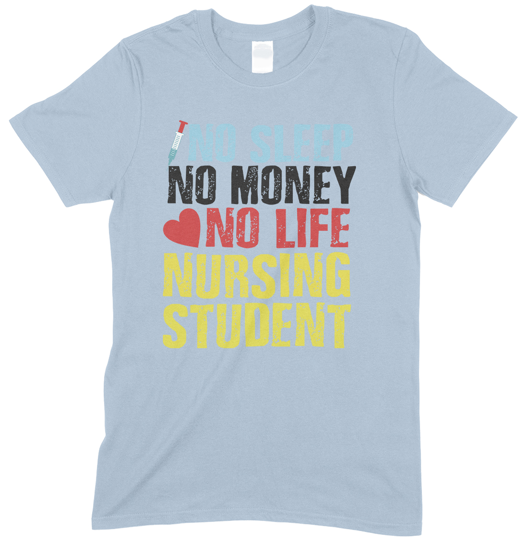 No Sleep No Money No Life Nursing Student- Unisex T Shirt Boy/Girl