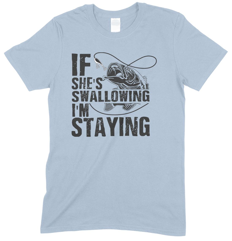 If She's Swallowing I'm Staying-Unisex FishingT Shirt