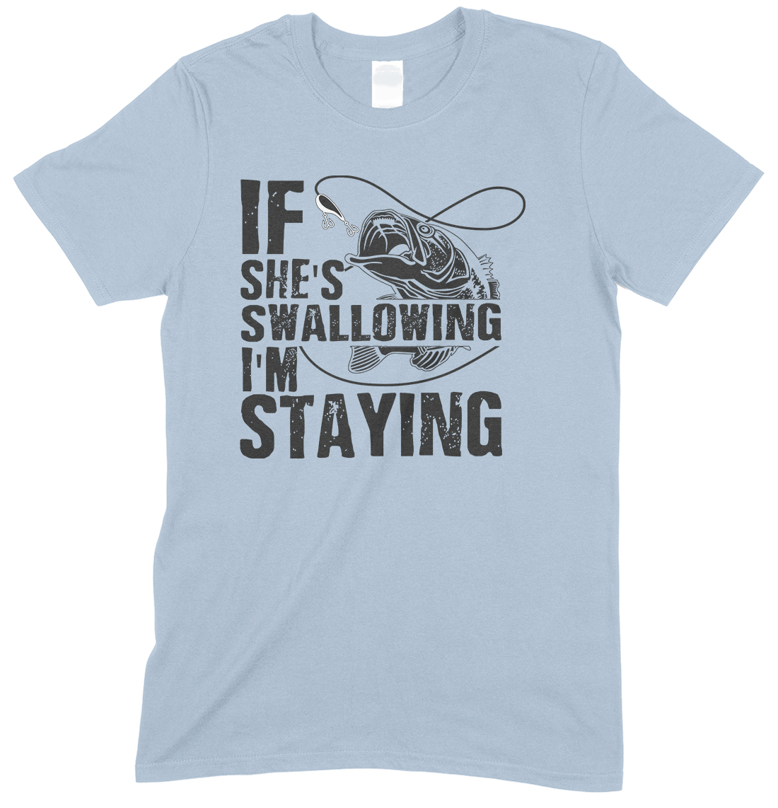 If She's Swallowing I'm Staying -Fishing T Shirt Boy/Girl
