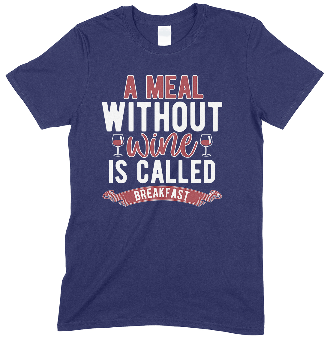 A Meal Without Wine is Called Breakfast-Unisex Funny Drinking T Shirt
