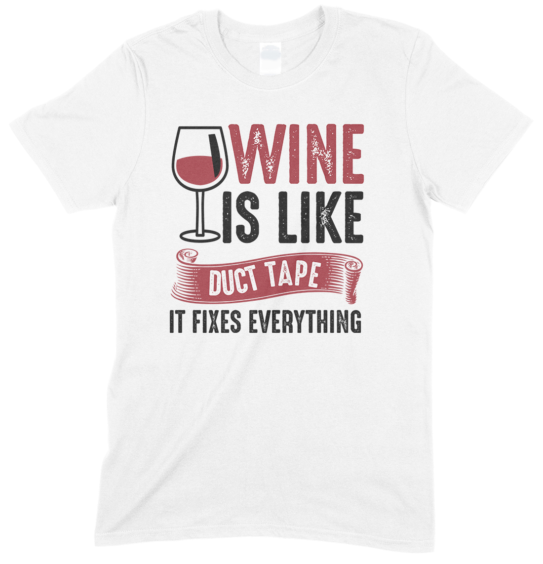 Wine is Like Duck Tape It Fixes Everything -Unisex T Shirt
