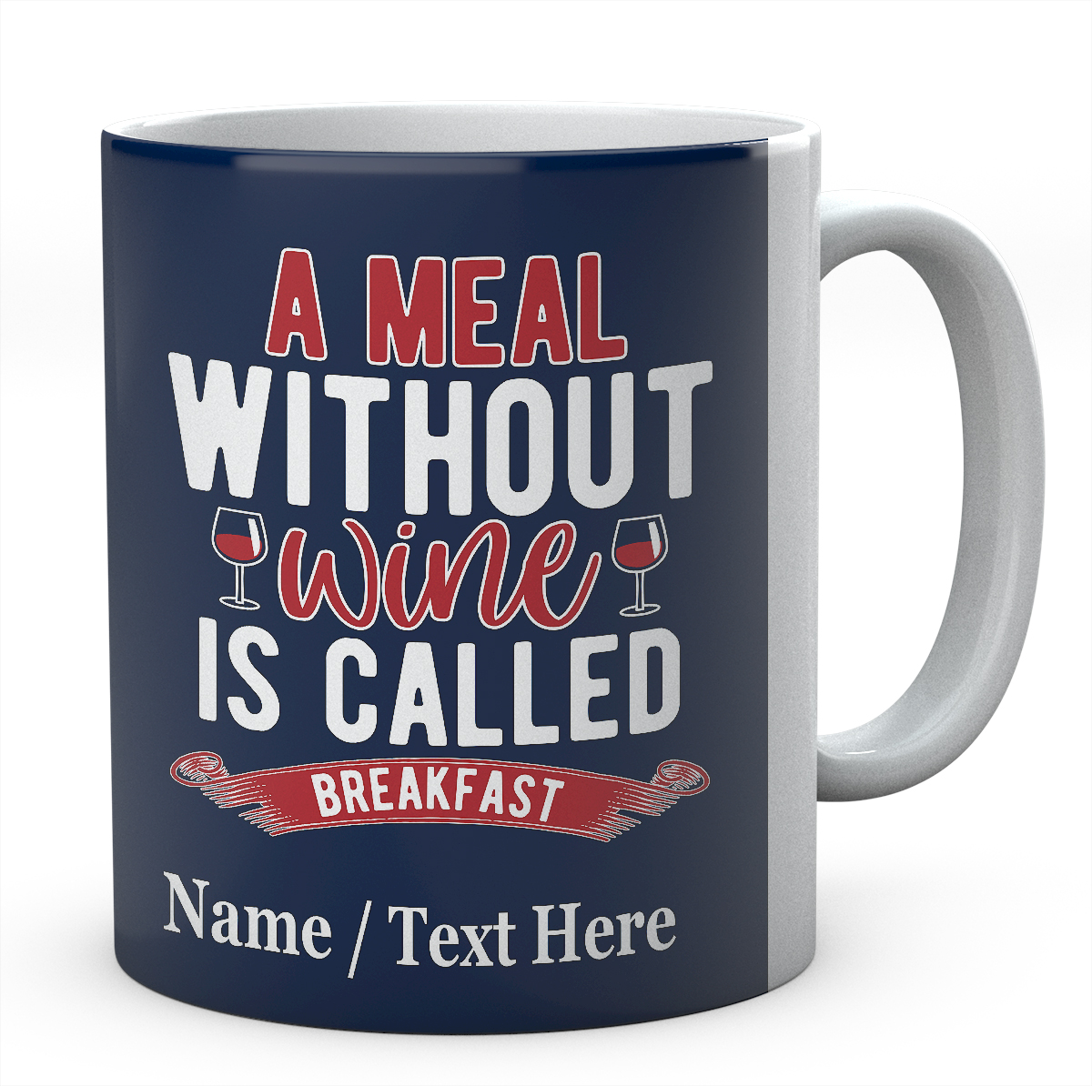 A Meal Without Wine is Called Breakfast -Personalised Funny Mug