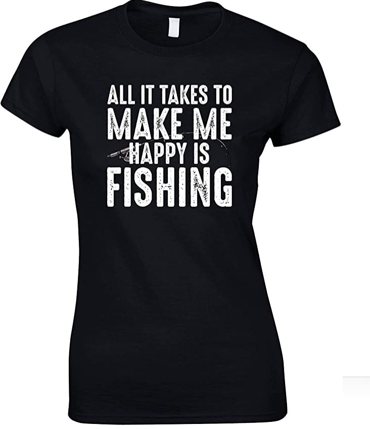 All It Takes to Make Me Happy is Fishing  - Ladies Fishing T Shirt