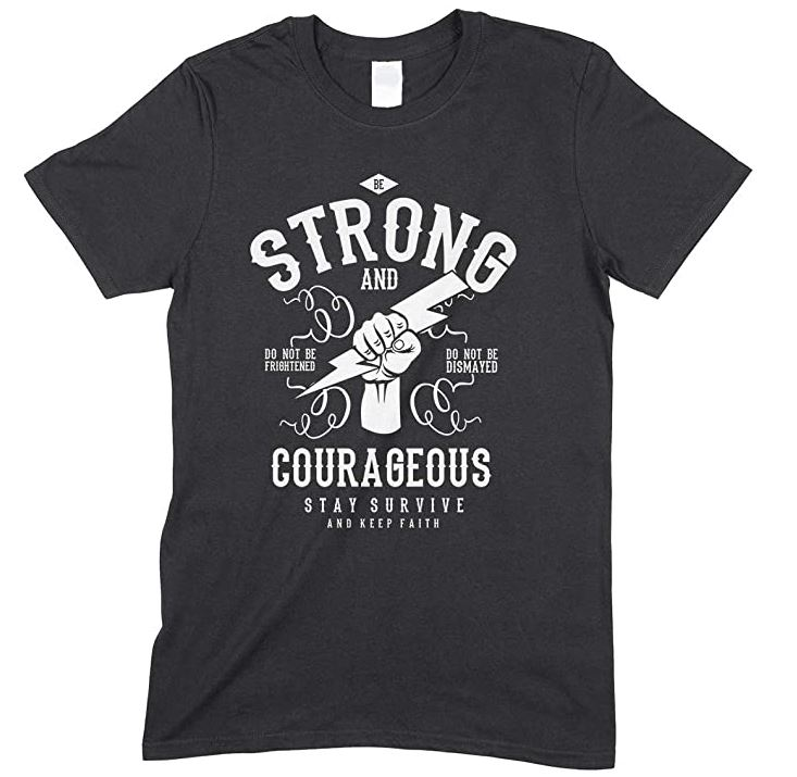 Be Strong and Courageous Stay Survive and Keep Faith Men's- Unisex Printed T Shirt