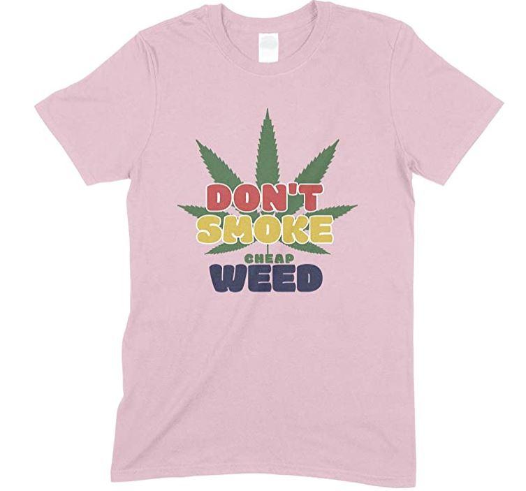 Don't Smoke Cheap Weed- Funny Men's T Shirt