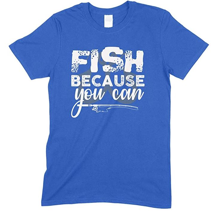 Men's Fish Because You Can - Unisex Fishing T Shirt