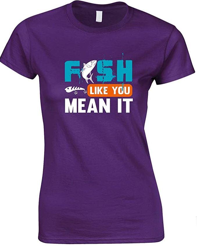 Fish Like You Mean It - Ladies Fishing T Shirt