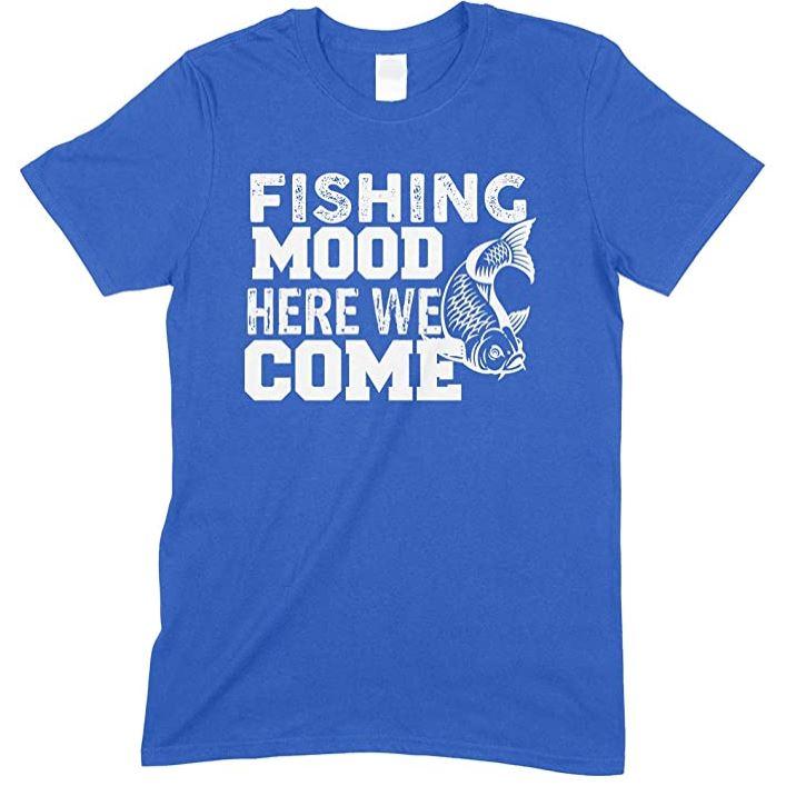 Fishing Mood Here We Come-Adult'sUnisex T Shirt