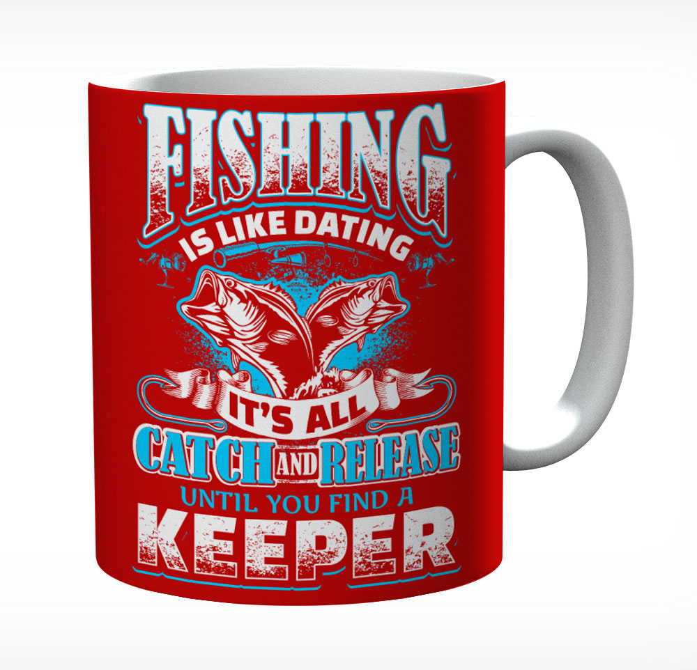 Fishing Is Like Dating Its All Catch & Release Ceramic Mug