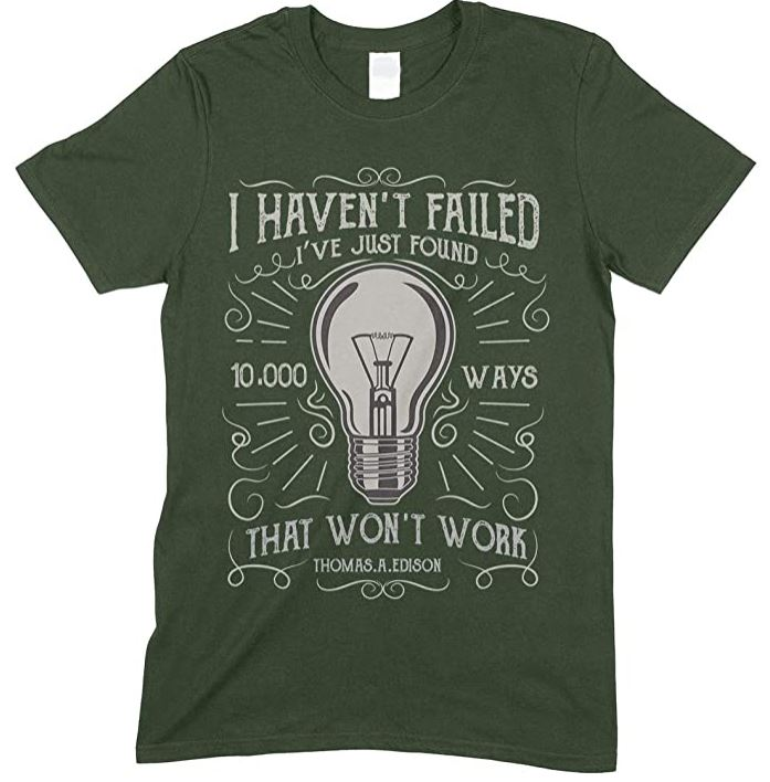 Haven't Failed - I've Just Found 10.000 Ways - That Won't Work - Men's Funny T Shirt