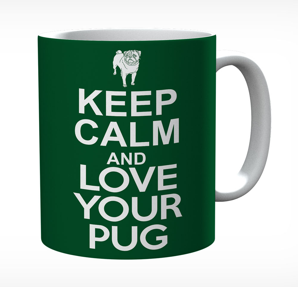 Keep Calm And Love Your Pug