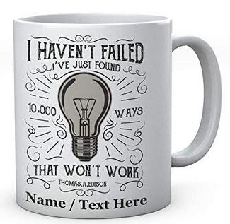 Haven't Failed I've Just Found 10.000 Ways That Won't Work Thomas Edison-Novelty Ceramic Mug