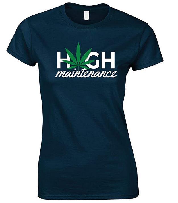 High Maintenance Weed-Ladies Fun T Shirt