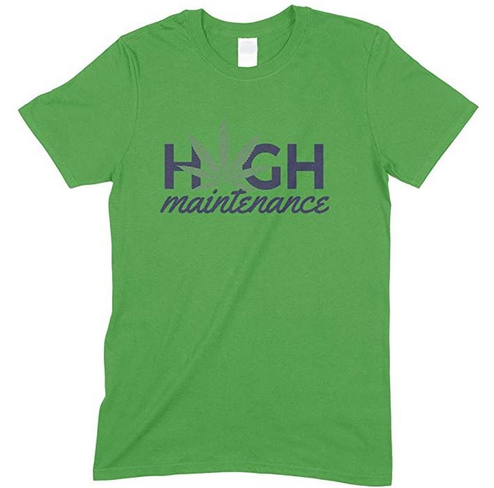 High Maintenance Weed - Men's Funny T Shirt