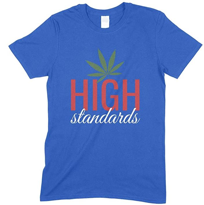 High Standards Weed- Men's Funny T Shirt