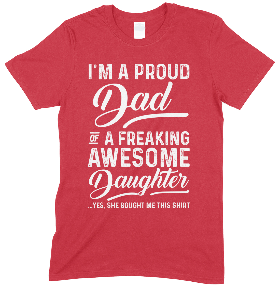 I'm A Proud Dad of A Freaking Awesome.....Men'sT Shirt
