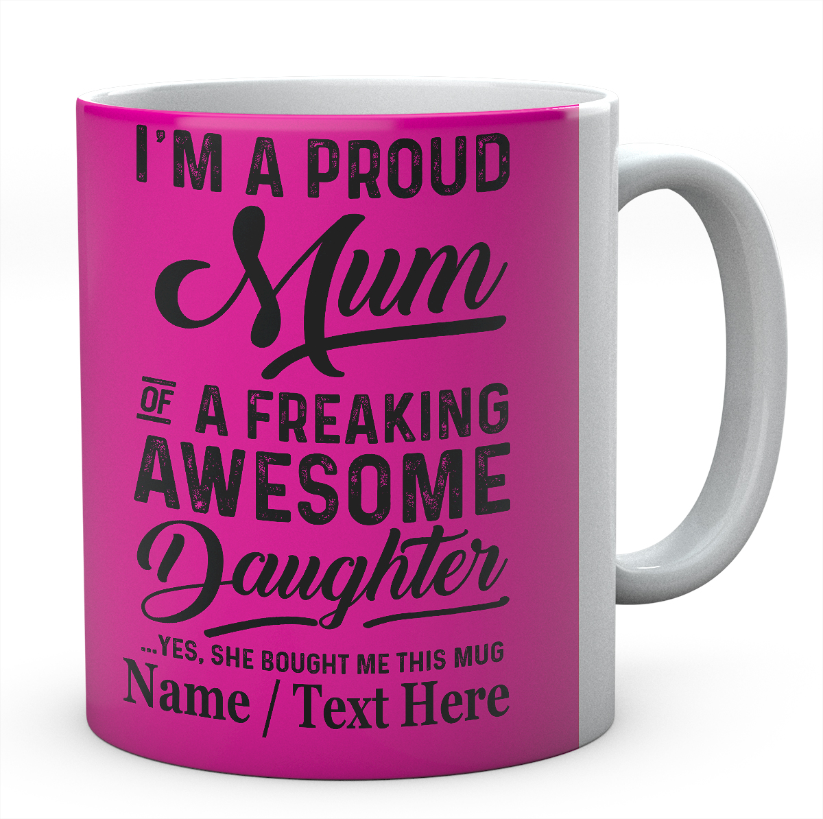 I'm A Proud Mum of A Freaking Awesome Daughter Yes....Personalised mug