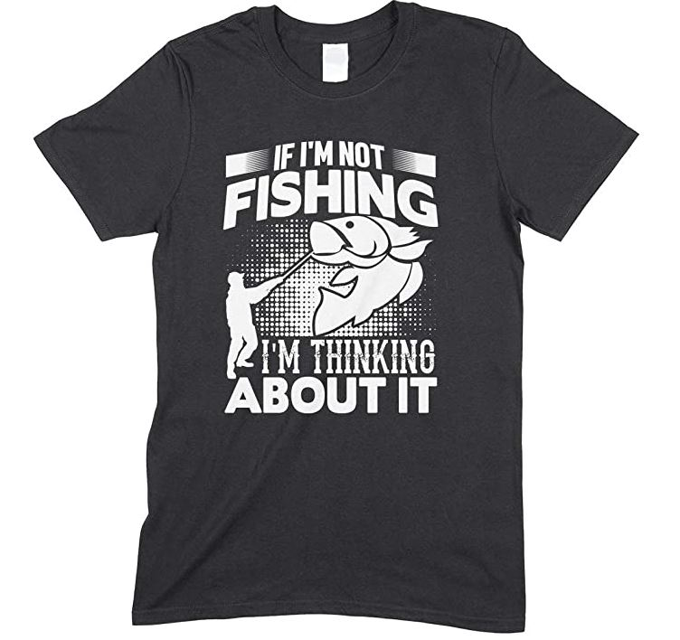 If I'm Not Fishing I'm Thinking About It Adults Unisex T Shirt