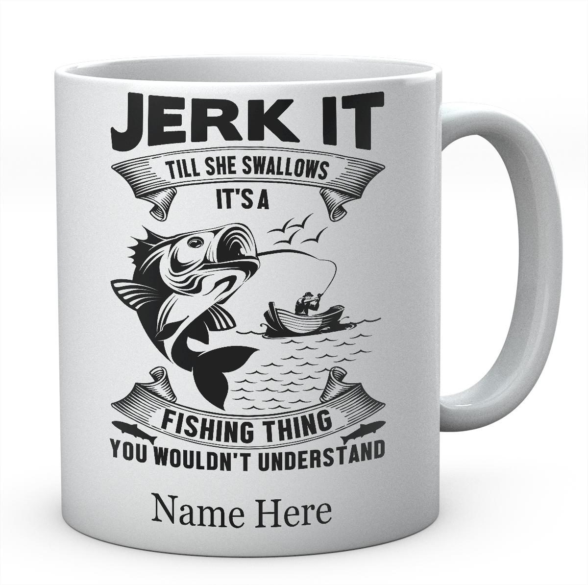 Jerk It Till She Swallows, It's A Fishing Personalised Mug.