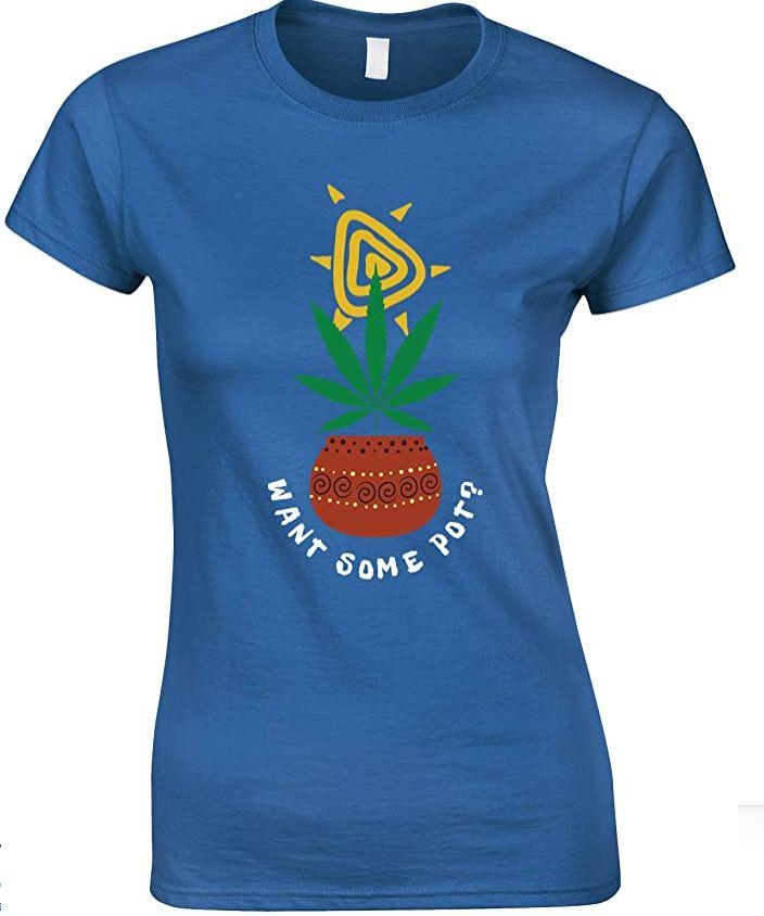 Weed Want Some Pot? Ladies Fun T Shirt