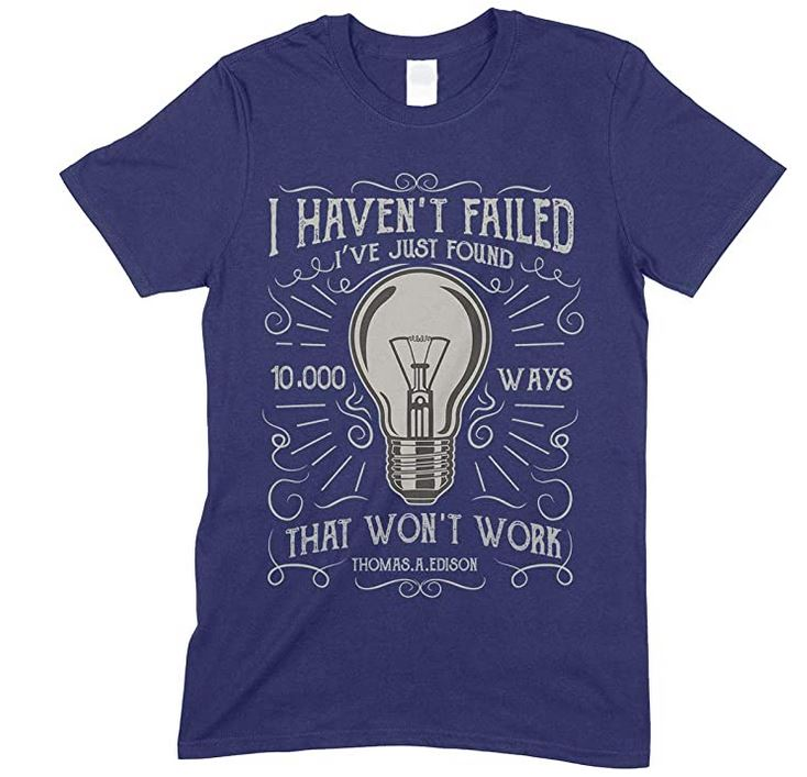Haven't Failed- I've Just Found 10.000 Ways That Won't Work - Child's T Shirt Boy/Girl