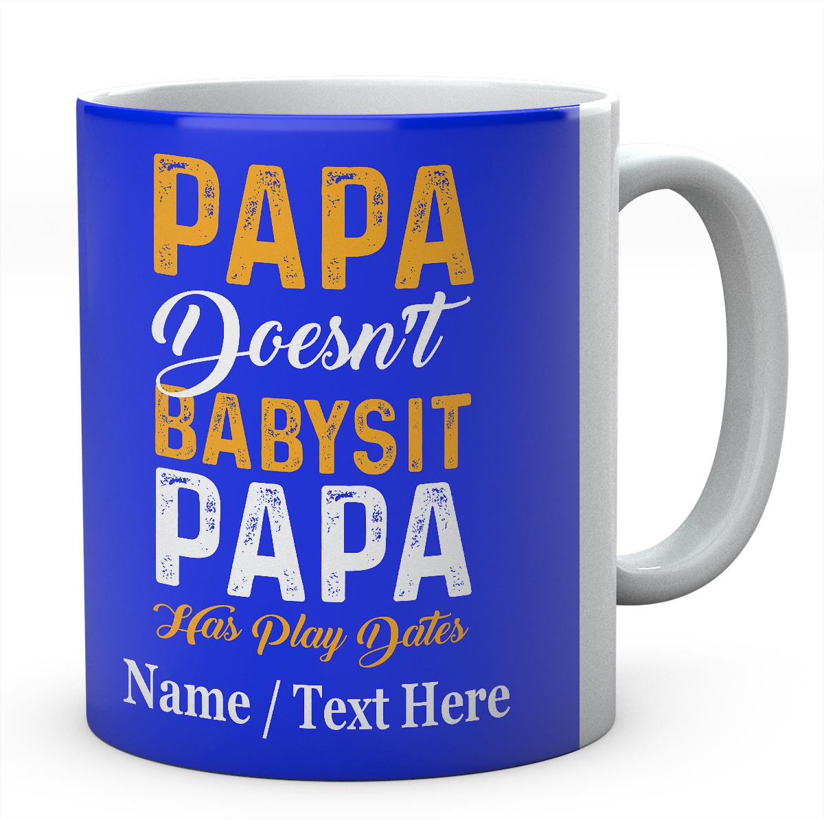Papa Doesn't Babysit -Papa Has Play Dates-Printed Mug