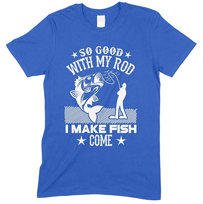 So Good With My Rod I Make Fish Come- Unisex Adults Novelty Fishing T Shirt