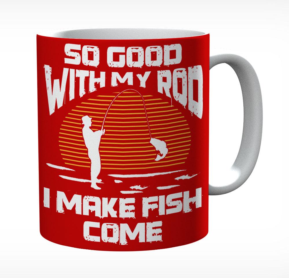 So Good With My Rod I Make Fish Come Ceramic Mug