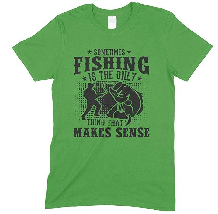 Sometimes Fishing is The Only Thing That Makes Sense-Adults Unisex T Shirt