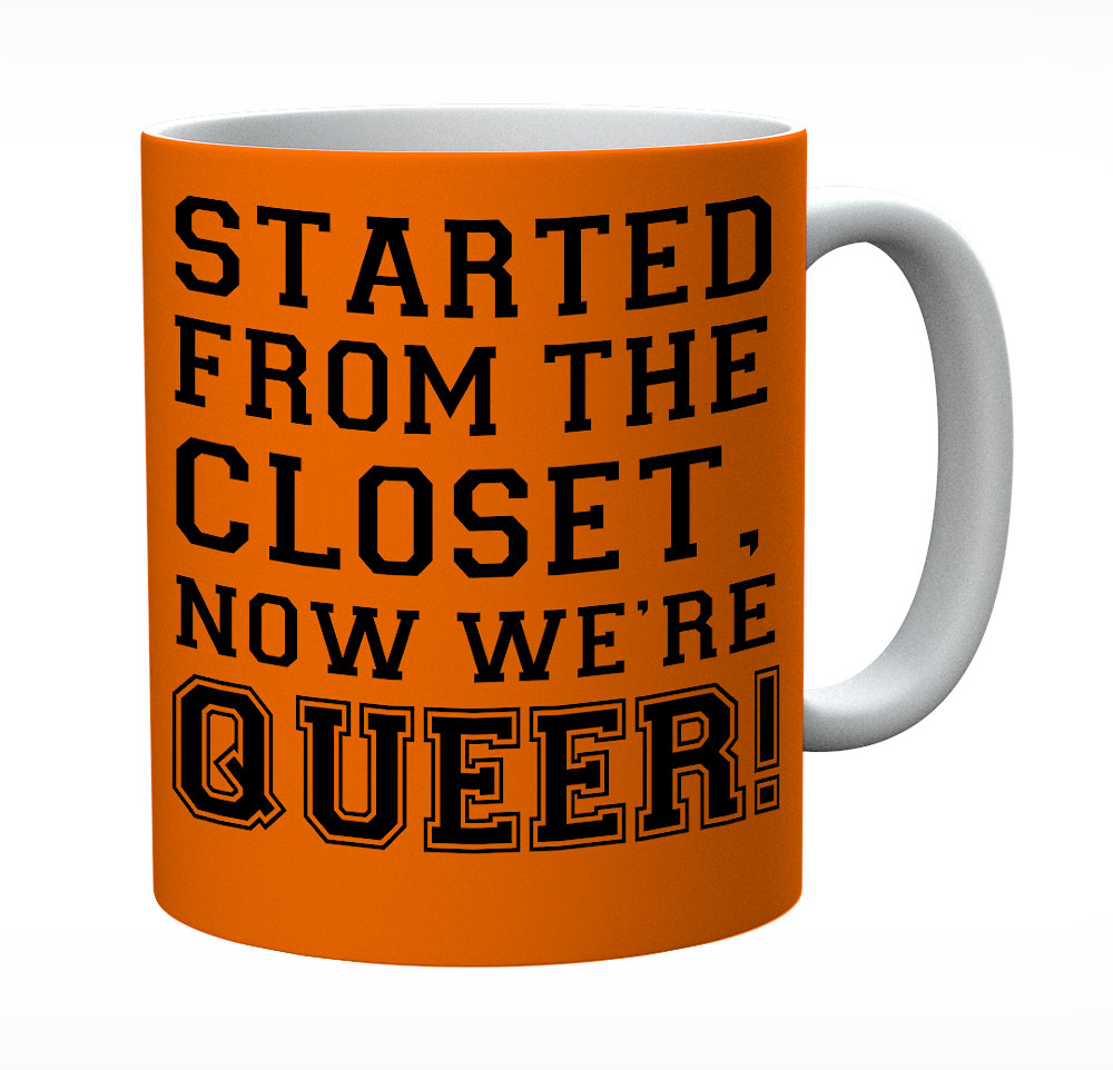 Started From The Closet Now Were Queer Mug